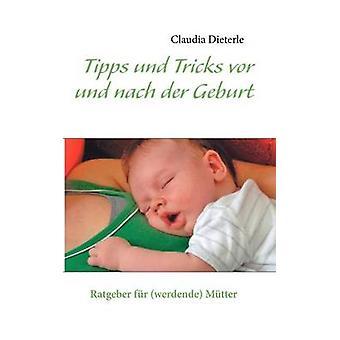 Tipps und Tricks vor und nach der Geburt by Dieterle & Claudia