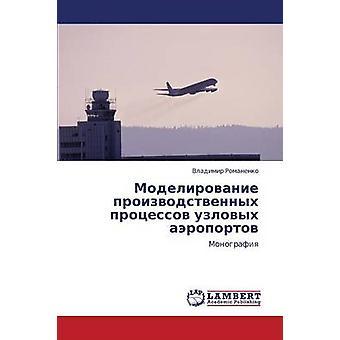Modelirovanie Proizvodstvennykh Protsessov Uzlovykh Aeroportov av Romanenko Vladimir