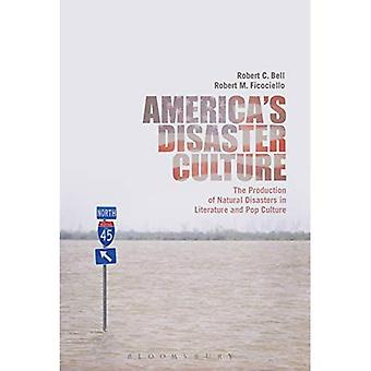 America's Disaster Culture: The Production of Natural Disasters in Literature and� Pop Culture
