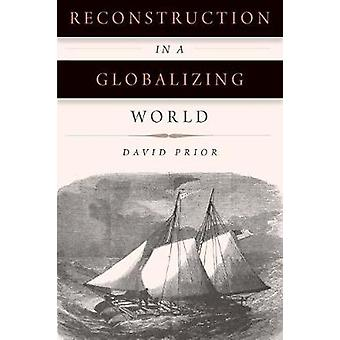 Reconstruction in a Globalizing World by David Prior - 9780823278312