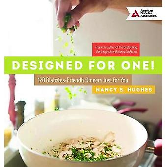 Designed for One - 120 Diabetes-Friendly Dishes Just for You by Nancy