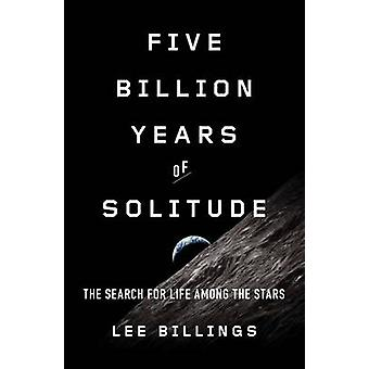Five Billion Years of Solitude - The Search for Life Among the Stars b