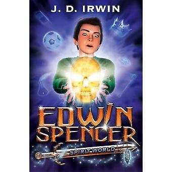 Edwin Spencer - Spirit World by J. D. Irwin - 9781846471667 Book