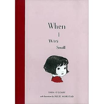 When I Was Small by Sara O'leary - Julie Morstad - 9781897476383 Book