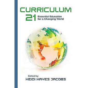 Curriculum 21 - Essential Education for a Changing World by Heidi Haye