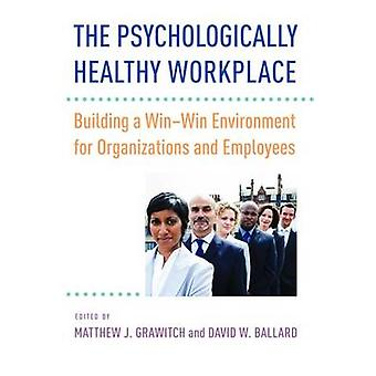 The Psychologically Healthy Workplace - Building a Win-Win Environment