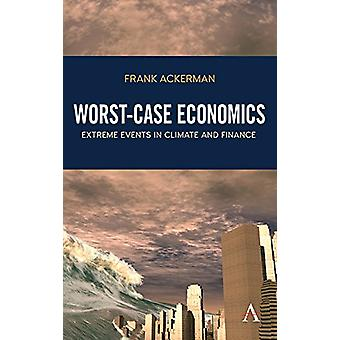 Worst-Case Economics - Extreme Events in Climate and Finance by Frank
