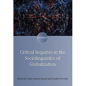 Critical Inquiries in the Sociolinguistics of Globalization by Tyler Andrew Barrett
