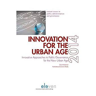 Innovation for the Urban Age  Innovative Approaches to Public Governance for the New Urban Age by Edited by Goos Minderman & Edited by Purshottama Sivanarain Reddy