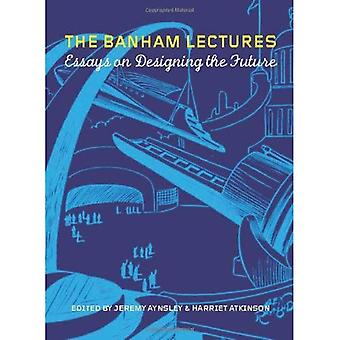 The Banham Lectures: Essays on Designing the Future