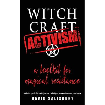 Witchcraft Activism  A Toolkit for Magical Resistance by David Salisbury