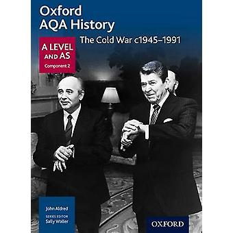 Oxford AQA History for A Level The Cold War c19451991 by John Aldred & Alexis Mamaux & Series edited by Sally Waller