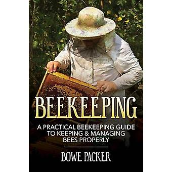 Beekeeping A Practical Beekeeping Guide to Keeping  Managing Bees Properly by Packer & Bowe