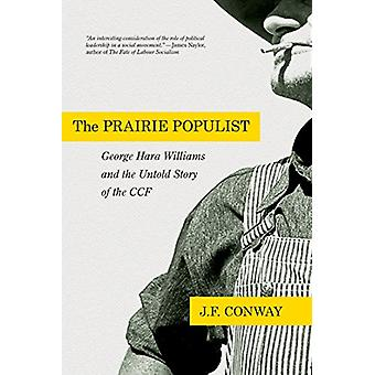 The Prairie Populist - George Hara Williams and the Untold Story of th