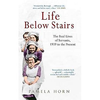 Life Below Stairs The Real Lives of Servants 1939 to the P by Pamela Horn