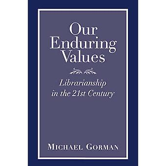 Our Enduring Values - Librarianship in the 21st Century by Michael Gor