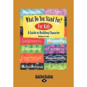 What Do You Stand For For Kids A Guide to Building Character EasyRead Large Edition by Lewis & Barbara A.