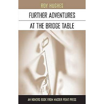 Further Adventures at the Bridge Table by Hughes & Roy