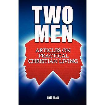 Two Men Articles on Practical Christian Living by Hall & Bill