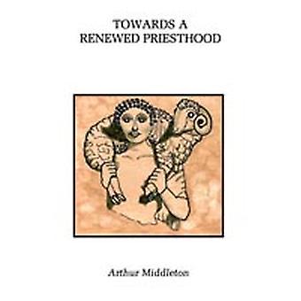 Towards a Renewed Priesthood by Middleton & Arthur