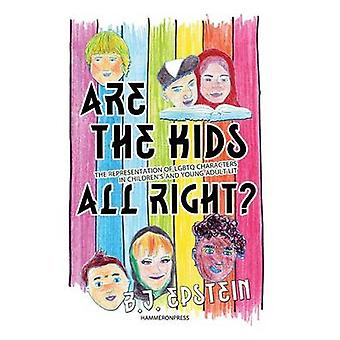 Are the Kids All Right Representations of Lgbtq Characters in Childrens and Young Adult Literature by Epstein & B. J.