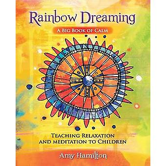 Rainbow DreamingA Big Book of Calm Teaching Relaxation and Meditation to Children by Hamilton & Amy