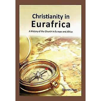 CHRISTIANITY IN EURAFRICA A History of the Church in Europe and Africa by Paas & Steven