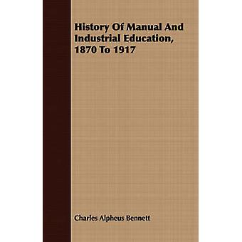History Of Manual And Industrial Education 1870 To 1917 by Bennett & Charles Alpheus