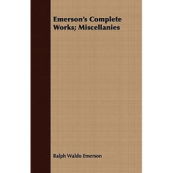 Emersons Complete Works Miscellanies by Emerson & Ralph Waldo
