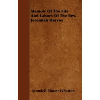 Memoir Of The Life And Labors Of The Rev. Jeremiah Horrox by Whatton & Arundell Blount