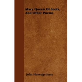 Mary Queen Of Scots And Other Poems by Jesse & John Heneage