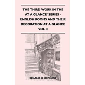 The Third Work In The At A Glance Series  English Rooms And Their Decoration At A Glance  A Simple Review In Pictures Of English Rooms And Their Decoration From The Eleventh To The Eighteenth Centu by Hayward & Charles H.