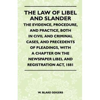 The Law Of Libel And Slander  The Evidence Procedure And Practice Both In Civil And Criminal Cases And Precedents Of Pleadings With A Chapter On The Newspaper Libel And Registration Act 1881 by Odgers & W. Blake