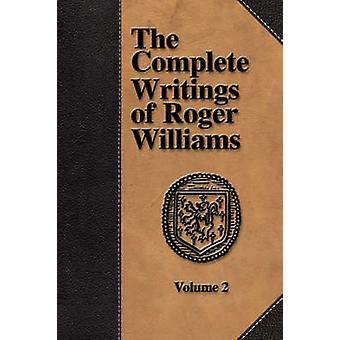 The Complete Writings of Roger Williams  Volume 2 by Williams & Roger