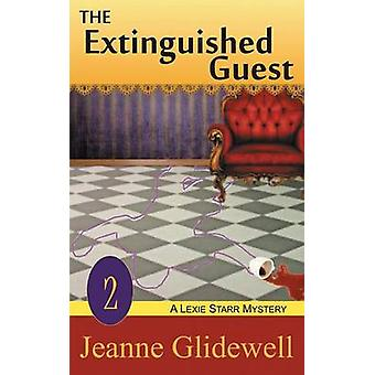The Extinguished Guest A Lexie Starr Mystery Book 2 by Glidewell & Jeanne