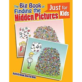 The Big Book of Finding the Hidden Pictures Just for Kids by Activity Book Zone for Kids