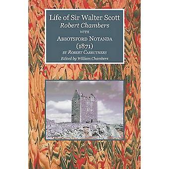 Life of Sir Walter Scott with Abbotsford Notanda 1871 by Chambers & Robert