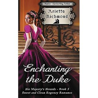 Enchanting the Duke Sweet and Clean Regency Romance by Richmond & Arietta