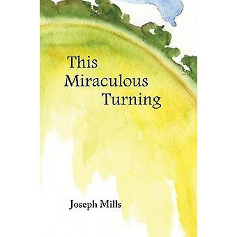 This Miraculous Turning by Mills & Joseph