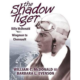 The Shadow Tiger Billy McDonald Wingman to Chennault by McDonald III & William C.