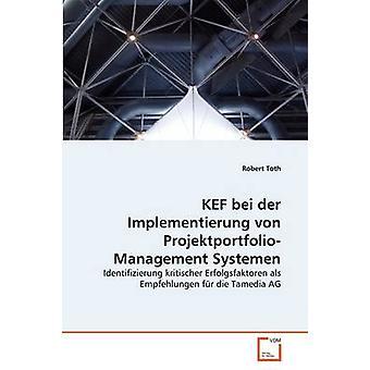 KEF bei der Implementierung von ProjektportfolioManagement Systemen by Toth & Robert