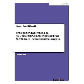 Brustkrebsfrherkennung mit 3DUltraschallComputertomographie Nichtlineare Transmissionstomographie by Maoukil & Moulay Rachid