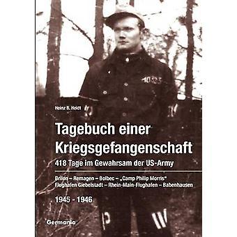 Tagebuch einer Kriegsgefangenschaft 418 Tage im Gewahrsam der USArmy 19451946 by Heidt & Heinz B.