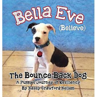 Bella Eve Believe The BounceBack Dog by Kellem & Kasey Crawford