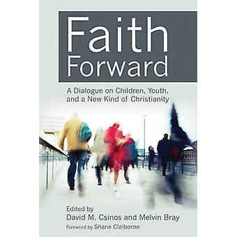 Faith Forward - A Dialogue on Children - Youth - and a New Kind of Chr