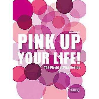 Pink Up Your Life! - The World of Pink Design by Manuela Roth - 978303