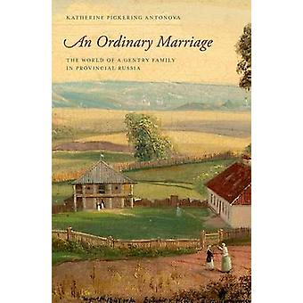 An Ordinary Marriage - The World of a Gentry Family in Provincial Russ