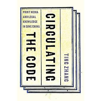 Circulating the Code - Print Media and Legal Knowledge in Qing China b