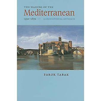 The Waning of the Mediterranean - 1550-1870 - A Geohistorical Approach