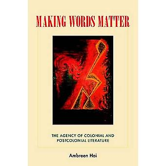 Making Words Matter - The Agency of Colonial and Postcolonial Literatu